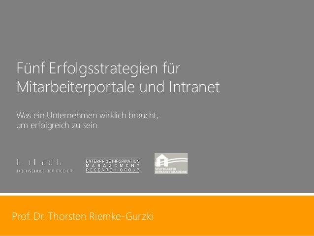 Prof. Dr. Thorsten Riemke-Gurzki  1  Prof. Dr. Thorsten Riemke-Gurzki  Fünf Erfolgsstrategien für Mitarbeiterportale und I...