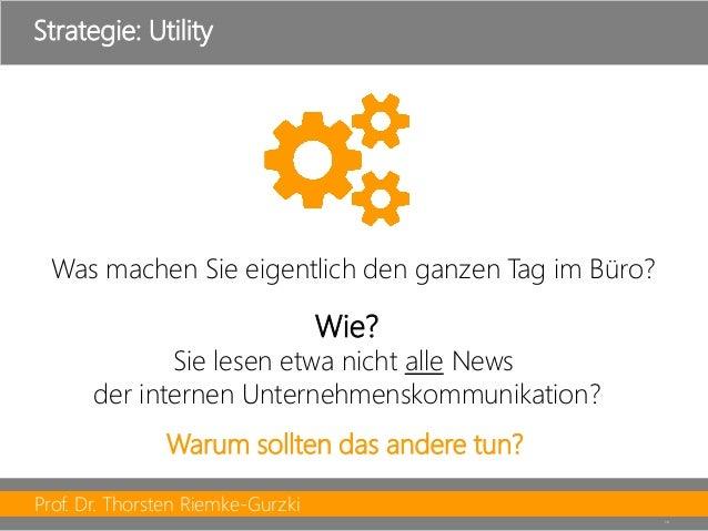 Prof. Dr. Thorsten Riemke-Gurzki  19  Strategie: Utility  Was machen Sie eigentlich den ganzen Tag im Büro?  Wie?  Sie les...