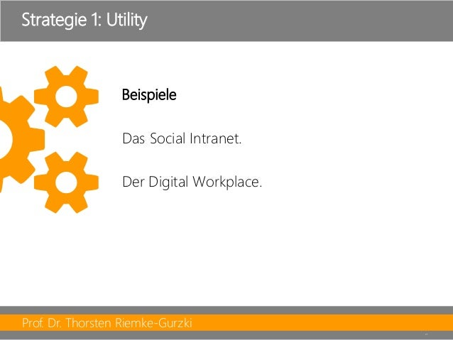 Prof. Dr. Thorsten Riemke-Gurzki  27  Beispiele  Das SocialIntranet.  Der Digital Workplace.  Strategie 1: Utility