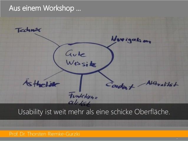 Prof. Dr. Thorsten Riemke-Gurzki  28  Aus einem Workshop …  Usability ist weit mehr als eine schicke Oberfläche.