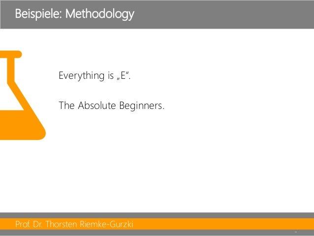 """Prof. Dr. Thorsten Riemke-Gurzki  36  Everythingis""""E"""".  TheAbsolute Beginners.  Beispiele: Methodology"""
