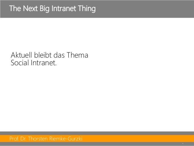 Prof. Dr. Thorsten Riemke-Gurzki  38  The Next Big Intranet Thing  Aktuell bleibt das ThemaSocialIntranet.