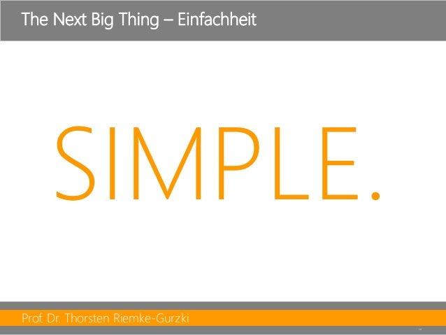 Prof. Dr. Thorsten Riemke-Gurzki  39  SIMPLE.  TheNextBig Thing –Einfachheit