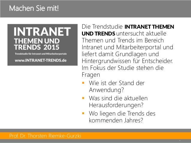 Prof. Dr. Thorsten Riemke-Gurzki  45  Die Trendstudie INTRANET THEMEN UND TRENDS untersucht aktuelle Themen und Trends im ...