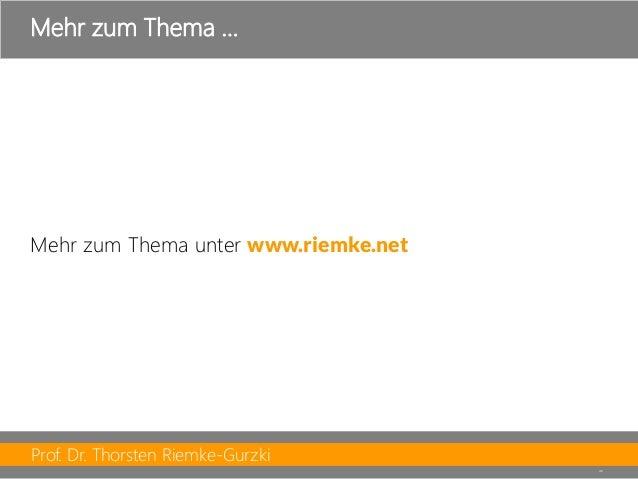 Prof. Dr. Thorsten Riemke-Gurzki  48  Mehr zum Thema unter www.riemke.net  Mehr zum Thema …