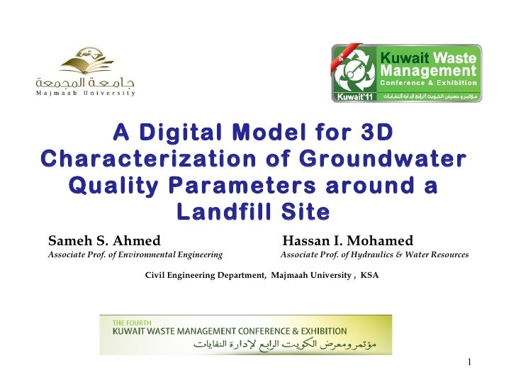 A Digital Model for 3D Characterization of Groundwater Quality Parameters  around a Landfill Site <ul><li>Sameh S. Ahmed  ...