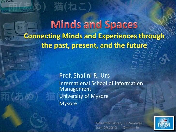 Prof. Shalini R. Urs International School of Information Management  University of Mysore Mysore PNM-PPM Library 3.0 Semin...