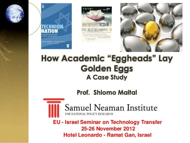 "How Academic ""Eggheads"" Lay       Golden Eggs              A Case Study           Prof. Shlomo Maital  EU - Israel Seminar..."