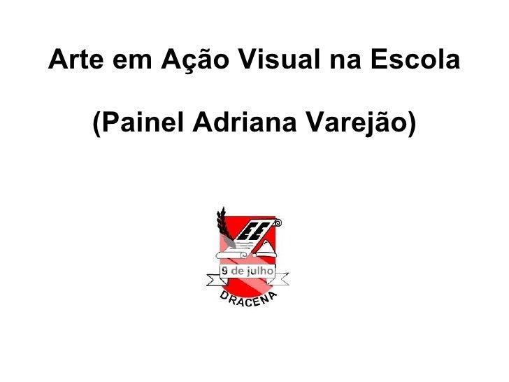 Arte em Ação Visual na Escola (Painel Adriana Varejão)