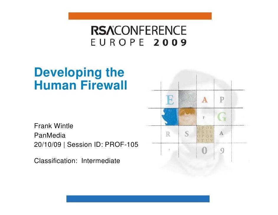 Developing the Human Firewall   Frank Wintle PanMedia 20/10/09 | Session ID: PROF-105  Classification: Intermediate