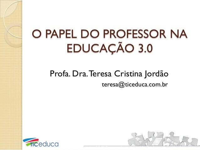 XI Congresso Brasileiro de Gestão Eucacional & III Congresso Internacional de Gestão O PAPEL DO PROFESSOR NA EDUCAÇÃO 3.0 ...