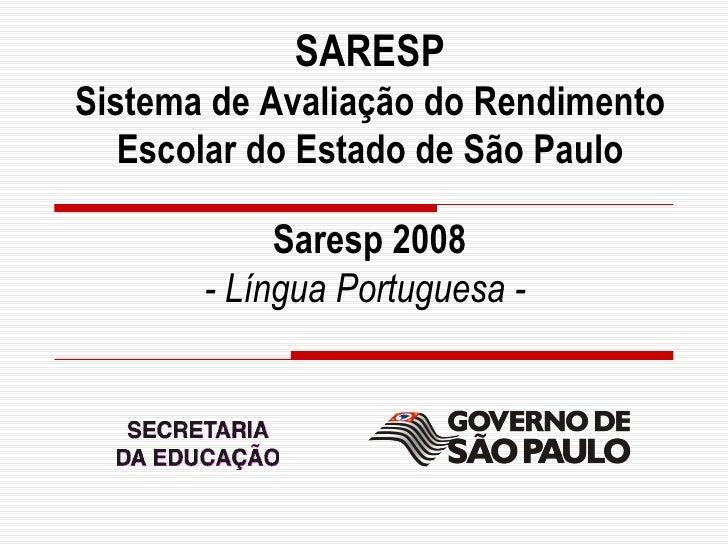 SARESP        Sistema de Avaliação do Rendimento           Escolar do Estado de São Paulo                                 ...