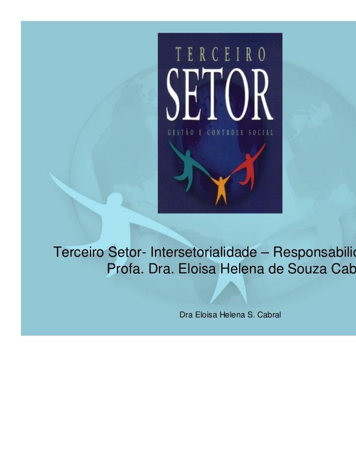 Terceiro Setor- Intersetorialidade – Responsabilidade Social         Profa. Dra. Eloisa Helena de Souza Cabral            ...