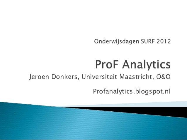 Jeroen Donkers, Universiteit Maastricht, O&O                   Profanalytics.blogspot.nl