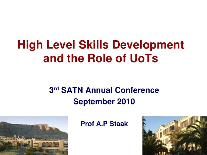 1<br />High Level Skills Development and the Role of UoTs<br />3rd SATN Annual Conference <br />September 2010<br />Prof A...