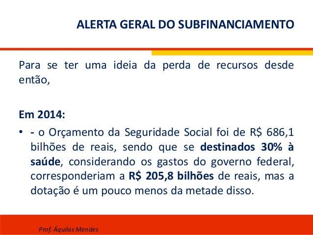 ALERTA GERAL DO SUBFINANCIAMENTO Para se ter uma ideia da perda de recursos desde então, Em 2014: • - o Orçamento da Segur...