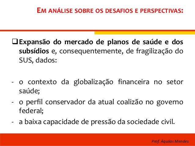 EM ANÁLISE SOBRE OS DESAFIOS E PERSPECTIVAS: Expansão do mercado de planos de saúde e dos subsídios e, consequentemente, ...