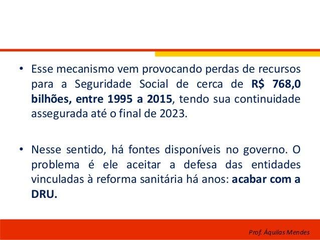 • Esse mecanismo vem provocando perdas de recursos para a Seguridade Social de cerca de R$ 768,0 bilhões, entre 1995 a 201...