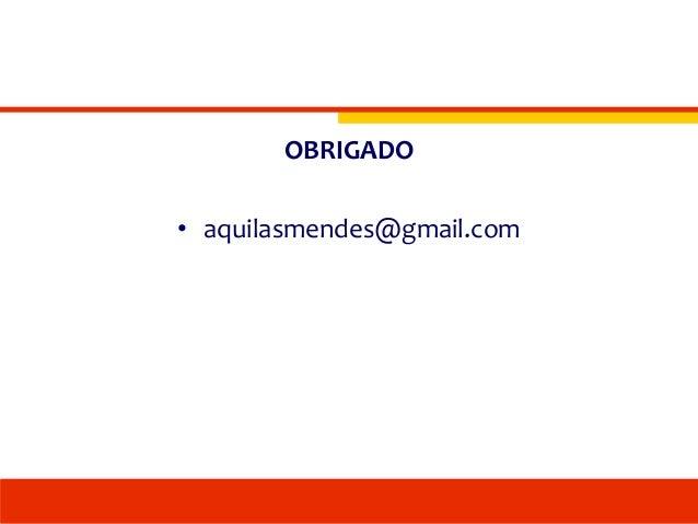 OBRIGADO • aquilasmendes@gmail.com