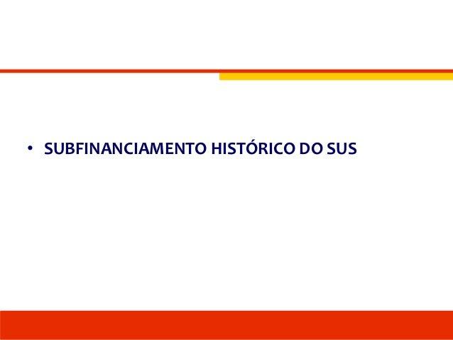 • SUBFINANCIAMENTO HISTÓRICO DO SUS