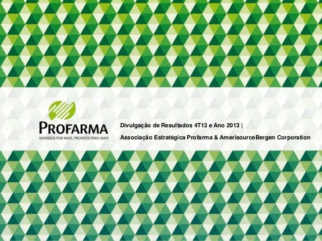 1 Divulgação de Resultados 4T13 e Ano 2013 | Associação Estratégica Profarma & AmerisourceBergen Corporation