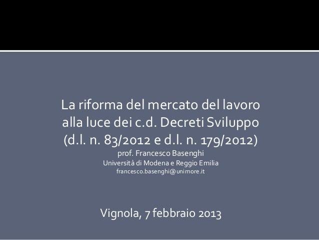 La riforma del mercato del lavoroalla luce dei c.d. Decreti Sviluppo(d.l. n. 83/2012 e d.l. n. 179/2012)           prof. F...