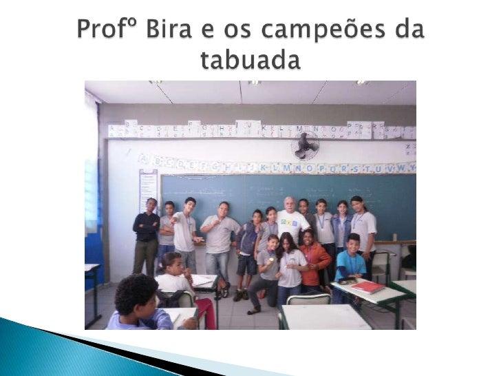 ProfºBira e os campeões da tabuada<br />