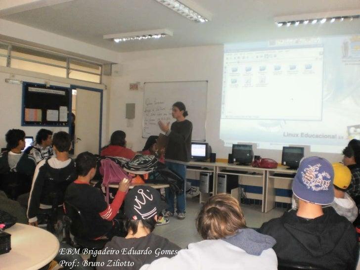 EBM Brigadeiro Eduardo Gomes Prof.: Bruno Ziliotto