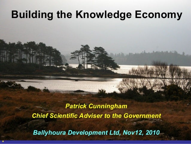 1 Patrick Cunningham Chief Scientific Adviser to the Government Ballyhoura Development Ltd, Nov12, 2010 Building the Knowl...
