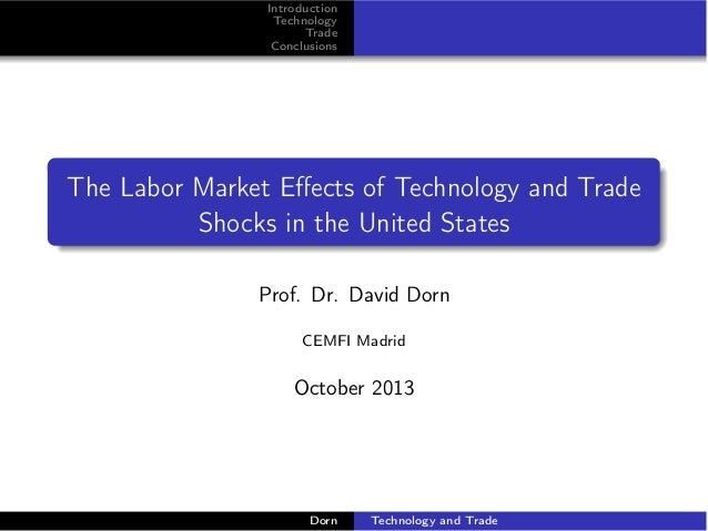 Introduction Technology Trade Conclusions  The Labor Market Effects of Technology and Trade Shocks in the United States Pro...
