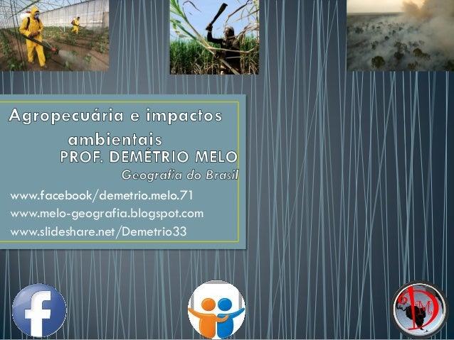 www.facebook/demetrio.melo.71 www.melo-geografia.blogspot.com www.slideshare.net/Demetrio33