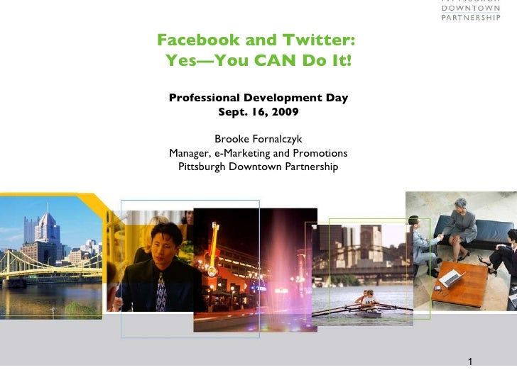 Facebook and Twitter:  Yes—You CAN Do It! Professional Development Day Sept. 16, 2009 Brooke Fornalczyk Manager, e-Marketi...