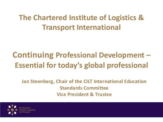 The Chartered Institute of Logistics & Transport International Continuing Professional Development – Essential for today's...