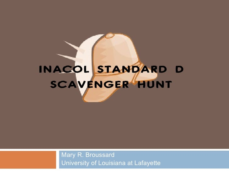 INACOL STANDARD D  SCAVENGER HUNT  Mary R. Broussard  University of Louisiana at Lafayette