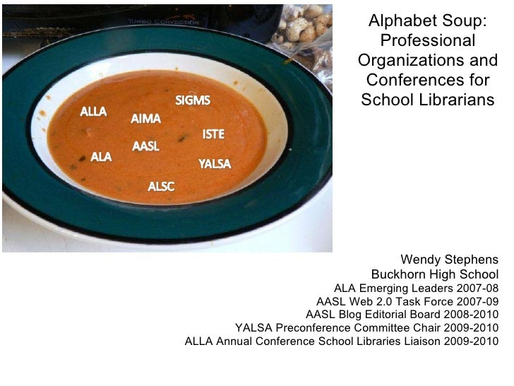 Alphabet Soup: Professional Organizations and Conferences for School Librarians Wendy Stephens Buckhorn High School ALA Em...