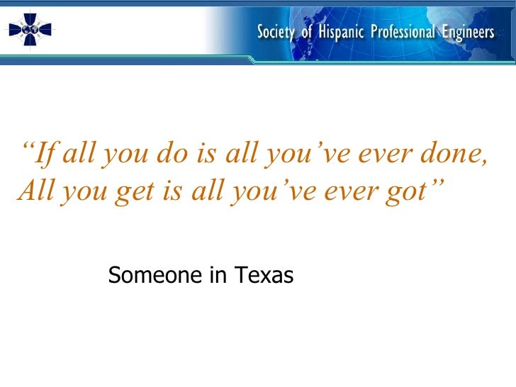 """""""If all you do is all you've ever done, All you get is all you've ever got""""<br />Someone in Texas<br />"""