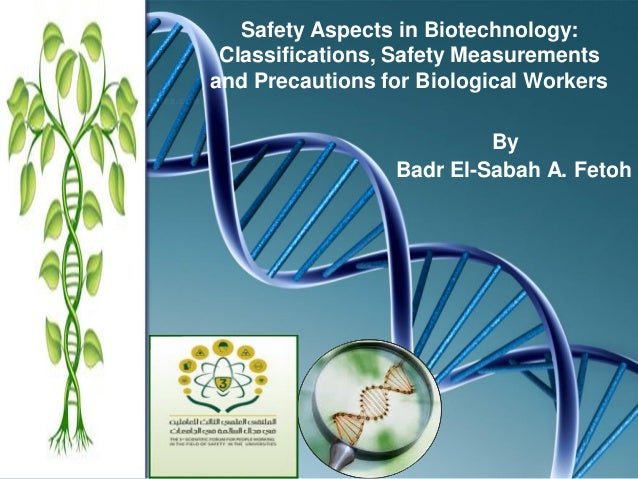 Safety Aspects in Biotechnology: Classifications, Safety Measurements and Precautions for Biological Workers By Badr El-Sa...