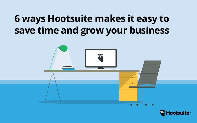 6 Ways Hootsuite Makes it Easy to Save Time and Grow your Business