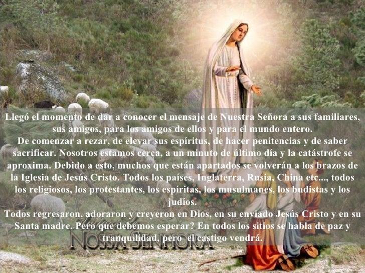 Llegó el momento de dar a conocer el mensaje de Nuestra Señora a sus familiares, sus amigos, para los amigos de ellos y pa...