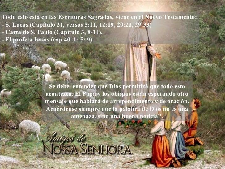 Todo esto está en las Escrituras Sagradas, viene en el Nuevo Testamento: - S. Lucas (Capítulo 21, versos 5:11, 12:19, 20:2...