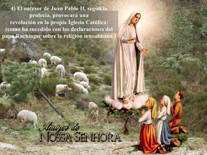4) El sucesor de Juan Pablo II, según la profecía, provocará una revolución en la propia Iglesia Católica: (como ha sucedi...