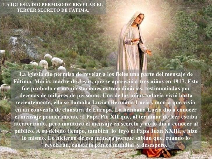 LA IGLESIA DIO PERMISO DE REVELAR EL TERCER SECRETO DE FÁTIMA. La iglesia dio permiso de revelar a los fieles una parte de...