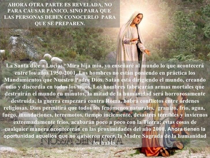 """La Santa dice a Lucía: """"Mira hija mía, yo enseñaré al mundo lo que acontecerá entre los años 1950-2001. Los hombres no est..."""