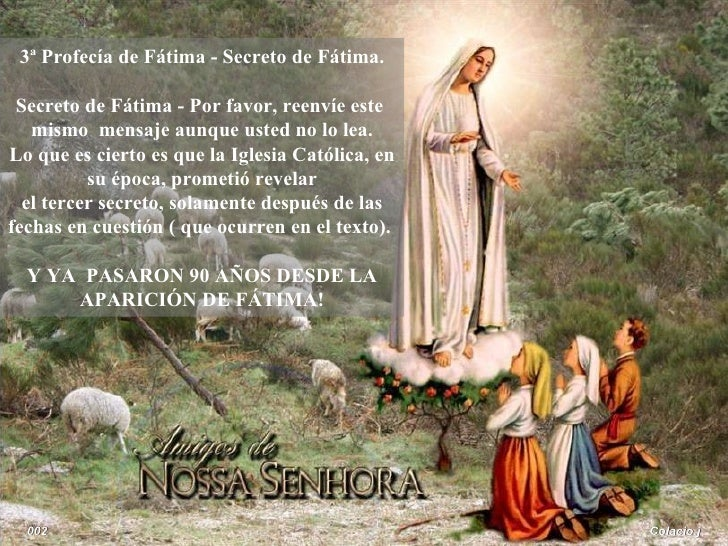 3ª Profecía de Fátima - Secreto de Fátima. Secreto de Fátima - Por favor, reenvíe este   mismo mensaje aunque usted no lo ...