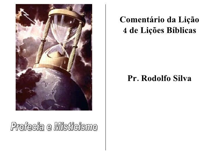 Profecia e Misticismo Comentário da Lição 4 de Lições Bíblicas Pr. Rodolfo Silva