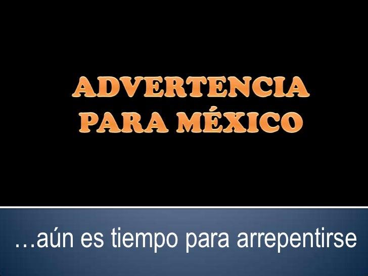 ADVERTENCIA PARA MÉXICO<br />…aún es tiempo para arrepentirse <br />