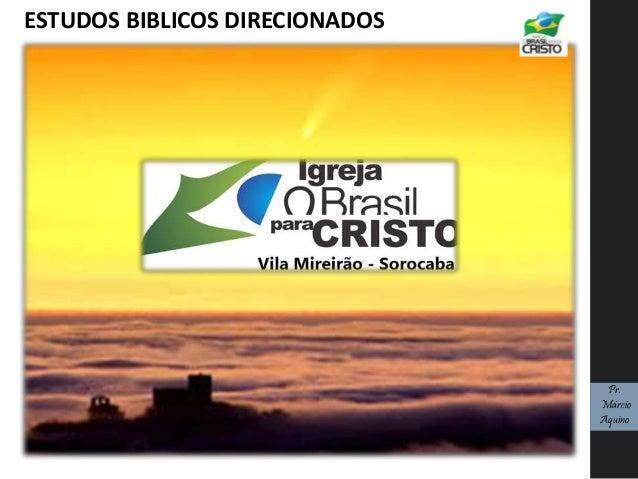 ESTUDOS BIBLICOS DIRECIONADOS Pr. Márcio Aquino