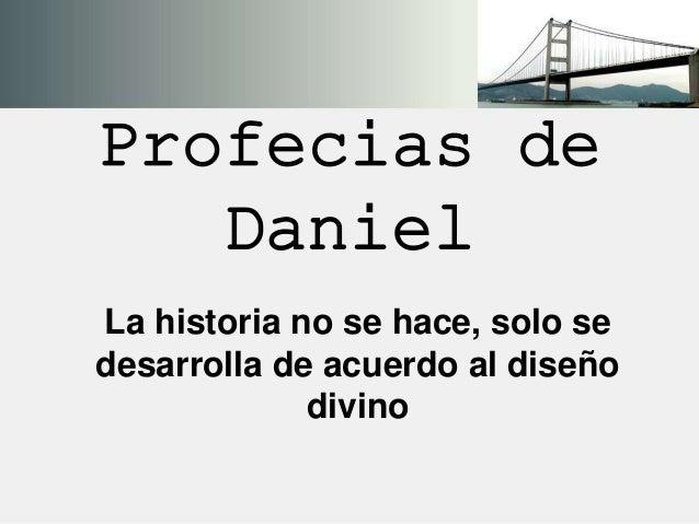 Profecias de Daniel La historia no se hace, solo se desarrolla de acuerdo al diseño divino
