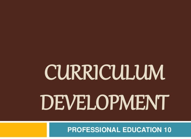 CURRICULUM DEVELOPMENT PROFESSIONAL EDUCATION 10