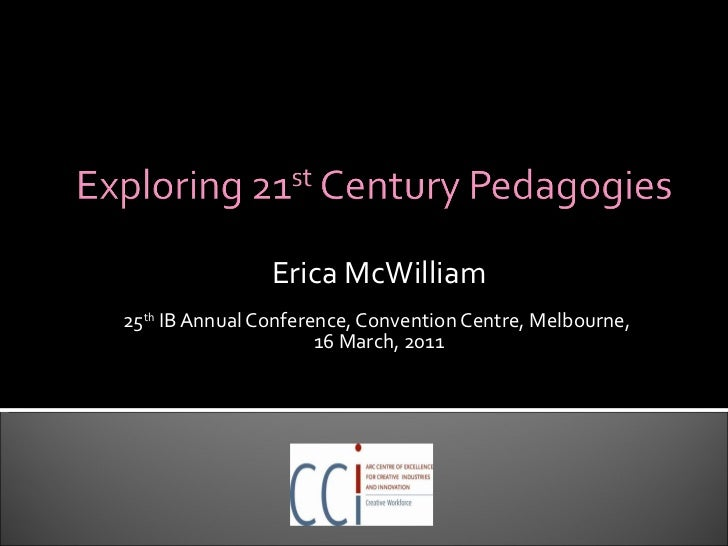 Erica McWilliam 25 th  IB Annual Conference, Convention Centre, Melbourne,  16 March, 2011